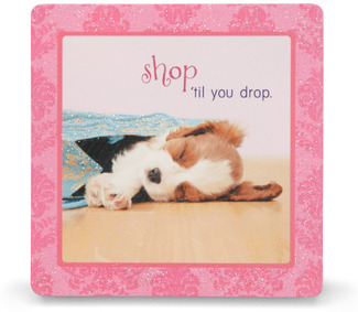 "Shop 'til you drop by Shaded Pink - 3.5"" x 3.5"" Standing Plaque"