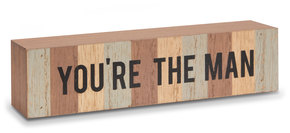 "You're the Man by Man Made - 6.5"" x 1.75"" MDF Plaque"