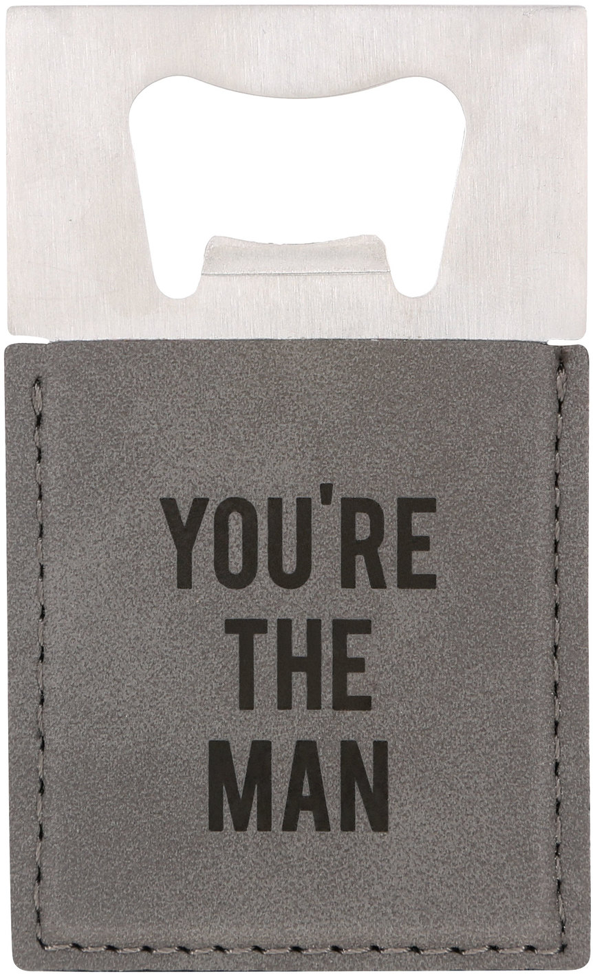 "You're the Man by Man Made - You're the Man - 2"" x 3.5"" Bottle Opener Magnet"