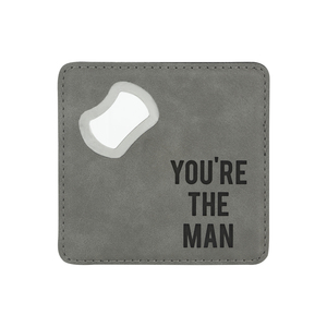 "You're The Man by Man Made - 4"" x 4"" Bottle Opener Coasters"