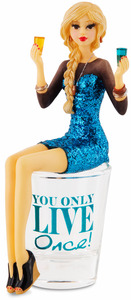"You Only Live Once by Hiccup - 5.75"" Girl in Shot Glass"