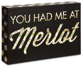 "You Had me at Merlot by Hiccup - 6"" x 4"" Plaque"