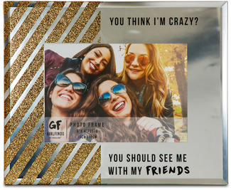 "You Should See Me With My Friends by Girlfinds - 7"" x 9"" Mirror Photo (4"" x 6"") Frame"